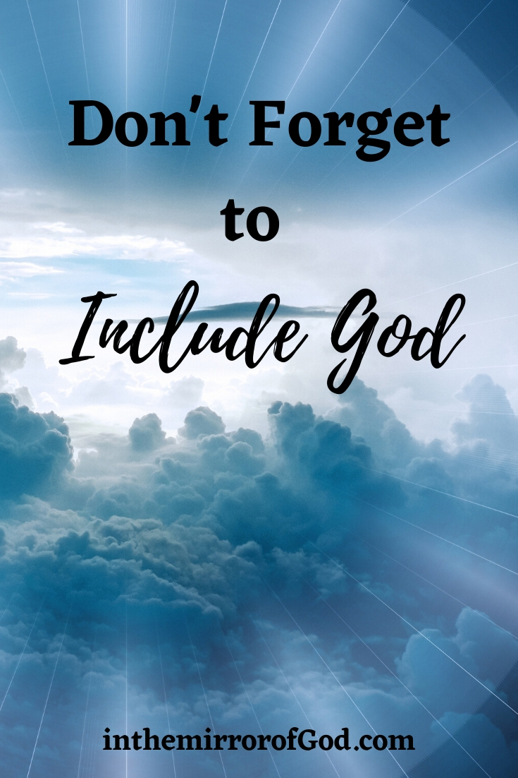 Don't Forget to Include God