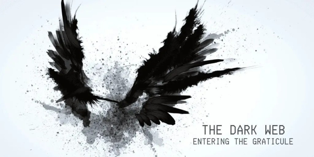 The Dark Web: Entering the Graticule