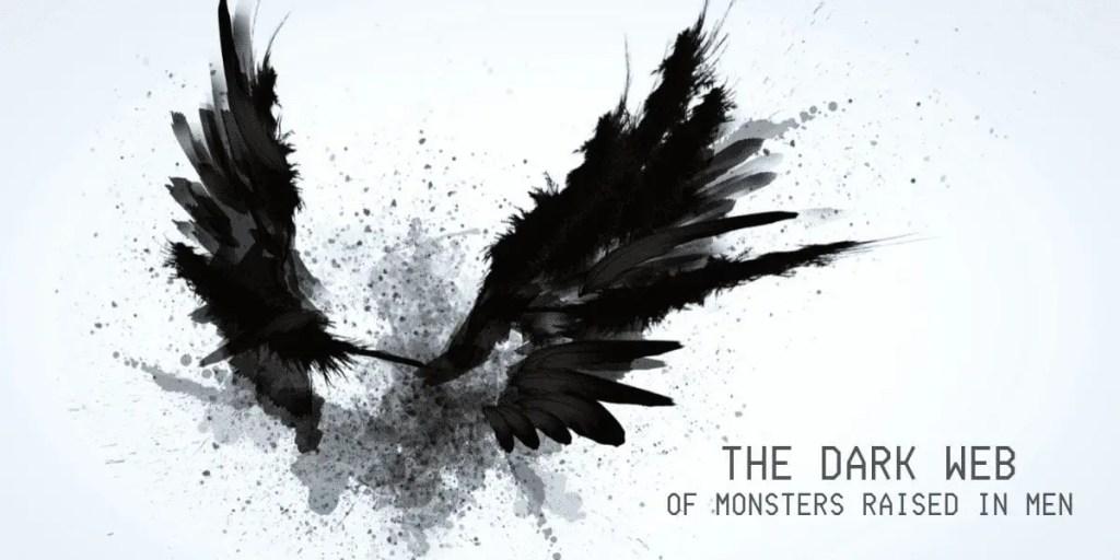 The Dark Web: Of Monsters Raised in Men