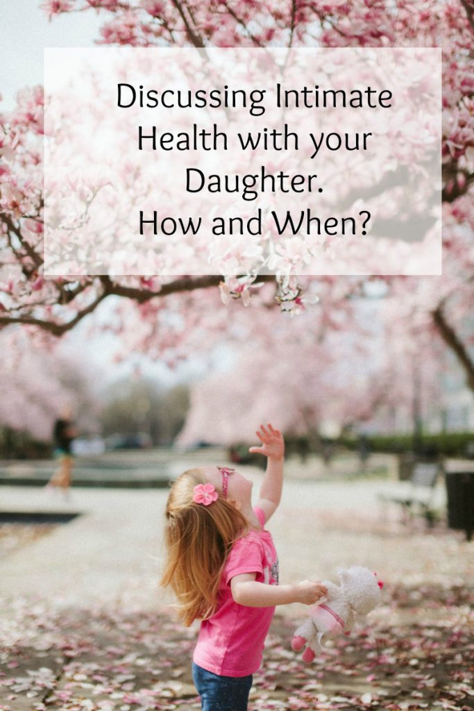 how and when to discuss intimate health with your daughter