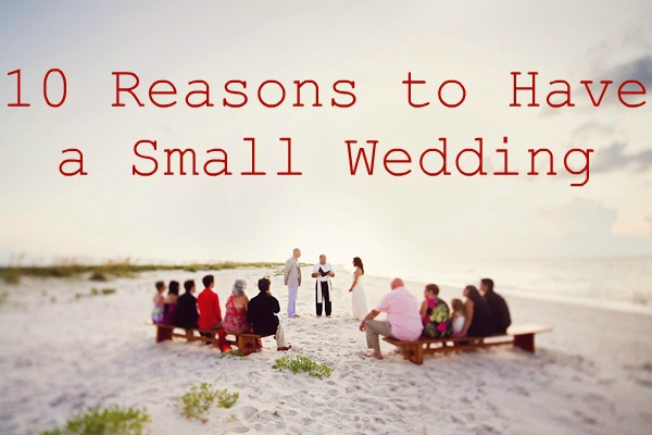 Ten Reasons To Have A Small Wedding