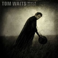 Tom Waits – Mule Variations (Remastered) (2017)