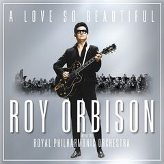 Roy Orbison – A Love So Beautiful: Roy Orbison and The Royal Philharmonic Orchestra (2017)