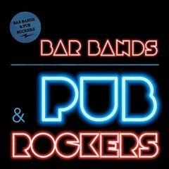Various Artist or Bands – Bar Bands & Pub Rockers (2017)