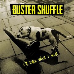 Buster Shuffle – I'll Take What I Want (2017)