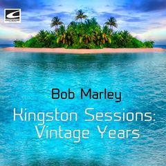 Bob Marley – Kingston Sessions: Vintage Years (2018)