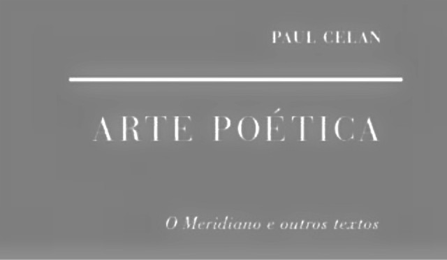 Recensão do livro Arte Poética - de Paul Celan. Tradução, posfácio e notas de João Barrento (Cotovia, 2017).