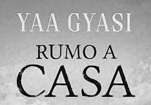 Recensão do livro Rumo a Casa, escrito por Yaa Gyasi, com tradução de Maria do Carmo Figueira e edição da Editorial Presença em 2017