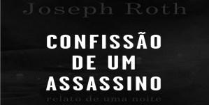 Recensão crítica do livro Confissão de Um Assassino, escrito por Joseph Roth e editado pela Cavalo de Ferro em 2018.