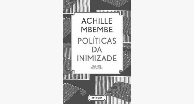 Recensão do livro Políticas de Inimizade, escrito pelo cientista político e filósofo Achille Mbembe e editado pela Antígona em 2017   INTRO