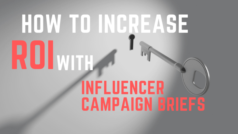 How to increase ROI with influencer campaign briefs