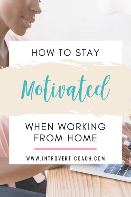 How to Stay Motivated When Working from Home