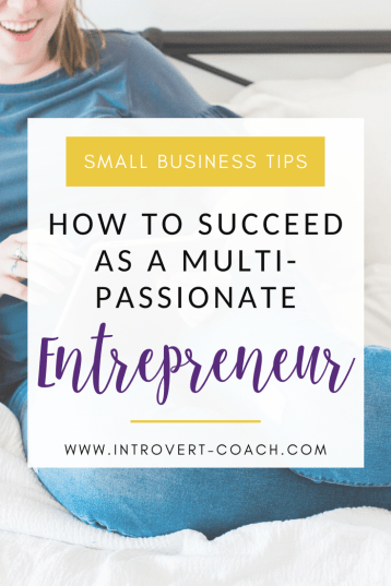 How to Succeed as a Multi-Passionate Entrepreneur