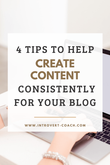 4 Tips to Help Create Content Consistently for Your Blog