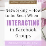 Networking and How to be Seen When Interacting in Facebook Groups