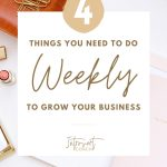 4 Things to do Weekly in Order to Grow Your Business