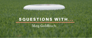 ultimate frisbee 5 questions with meg goldbuch