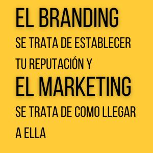 El branding se trata de establecer tu reputación  y el marketing como llegar a ella.