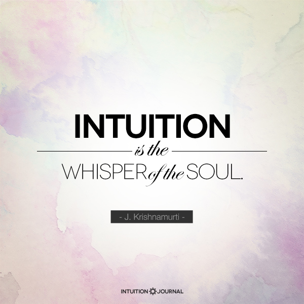"""""""Intuition is the whisper of the soul."""" - J. Krishnamurti"""