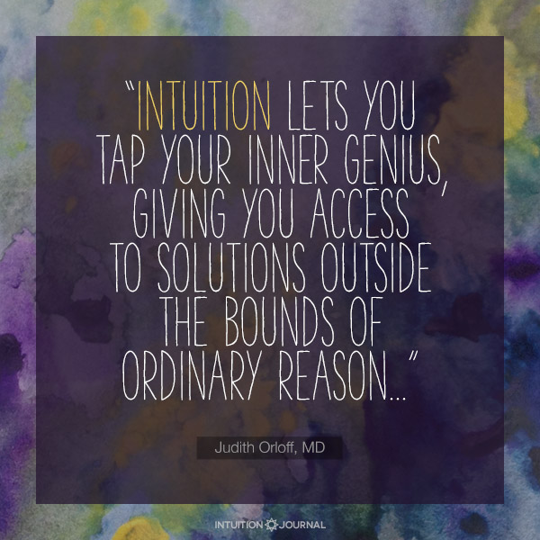 """Intuition lets you tap your inner genius..."""