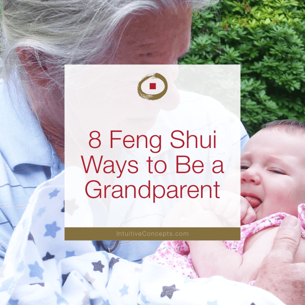 8 Feng Shui Ways To Be A GrandparentS