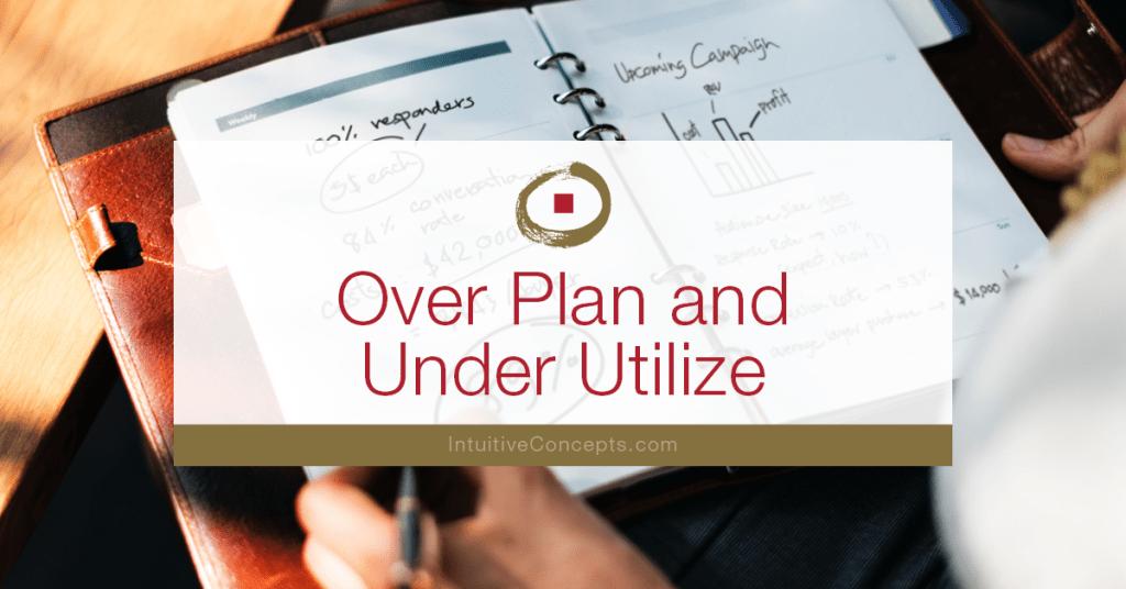 Over Plan Under Utilize