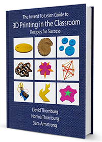 Invent To Learn Guide to 3D Printing in the Classroom: Recipes for Success