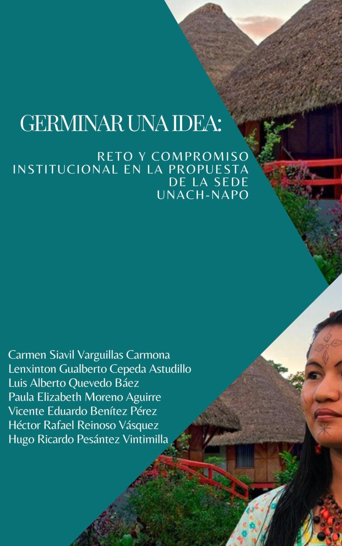Germinar una idea: reto y compromiso institucional en la propuesta de la sede UNACH-NAPO
