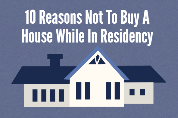 10 Reasons Not To Buy A House While In Residency