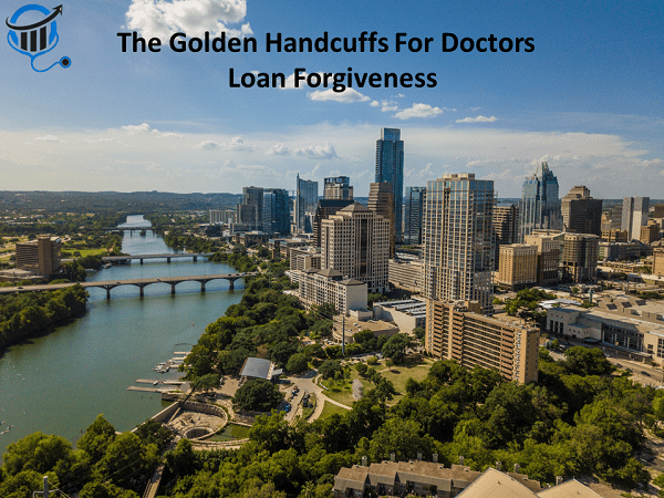 The Golden Handcuffs For Doctors - Loan Forgiveness