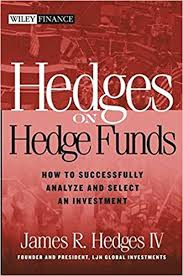 Hedges on Hedge Funds How to Successfully Analyze and Select an Investment