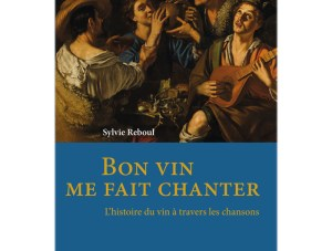Bon vin me fait chanter ….