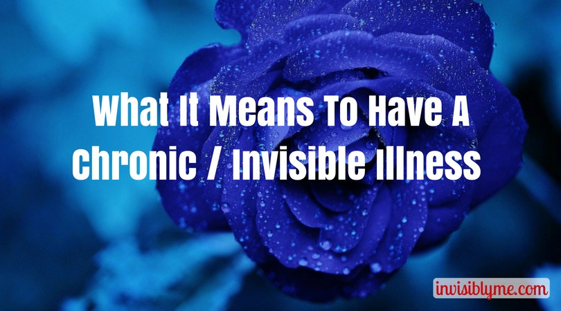 What It Means To Have A Chronic Or Invisible Illness