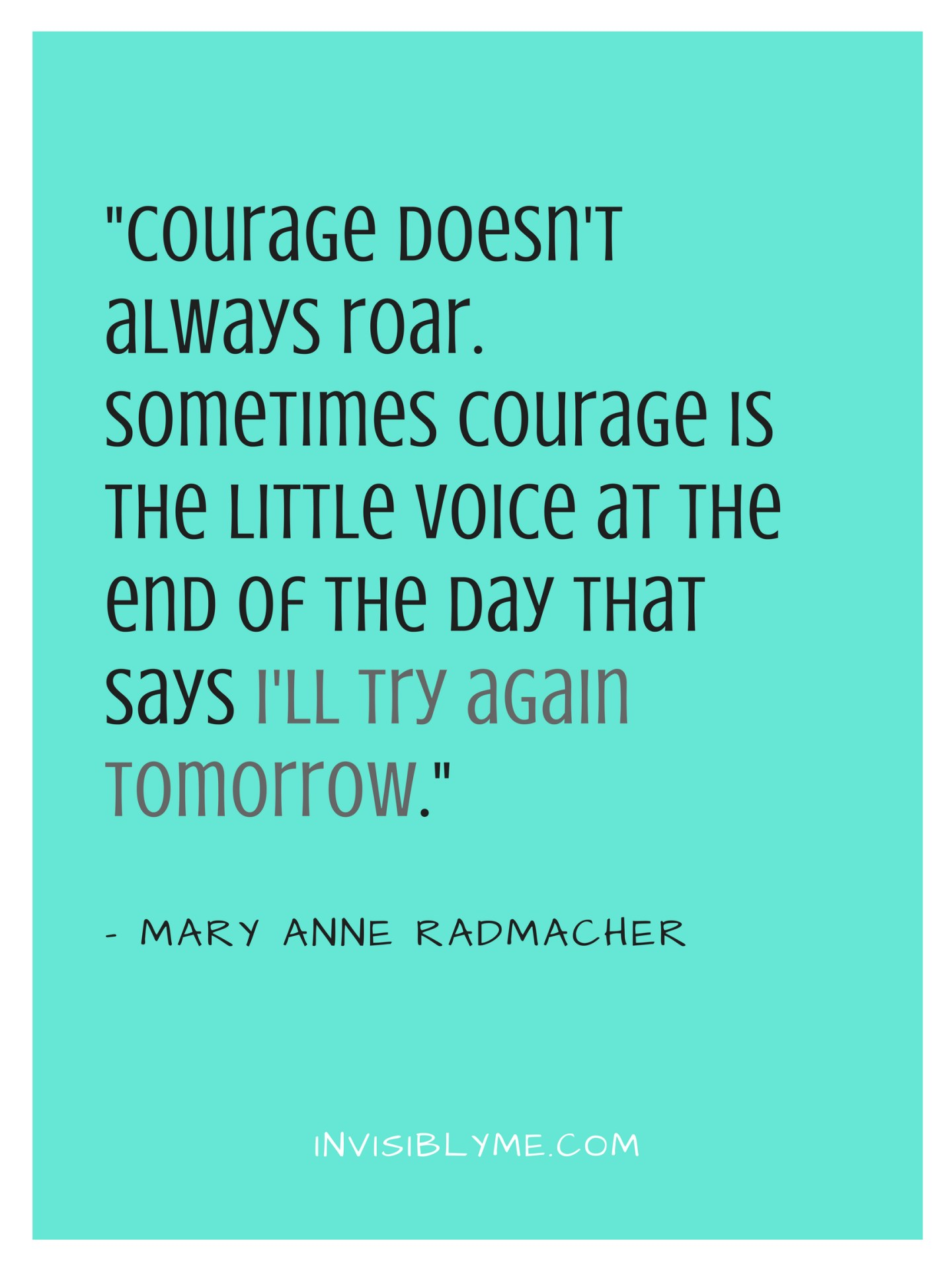 A light green background with a quote by Mary Anne Radmacher : Courage doesn't always roar. Sometimes courage is the little voice at the end of the day that says 'I'll try again tomorrow'.