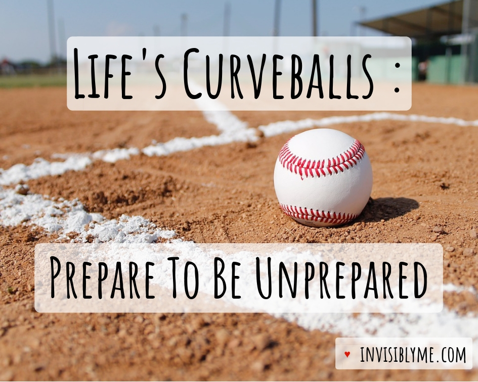 Life's Curveballs : Prepare For Being Unprepared