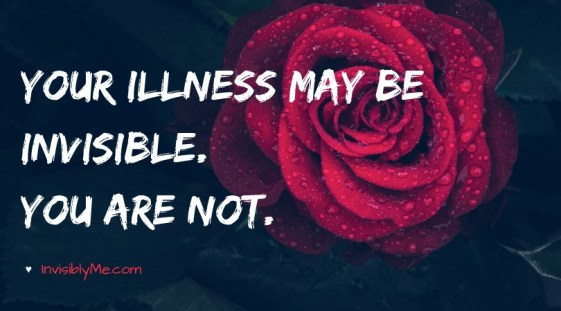 "An image with a black background and red rose, with the text ""your illness may be invisible. You are not"" on the front, followed by InvisiblyMe at the bottom."
