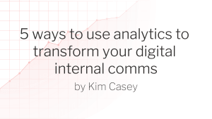 5 ways to use analytics to transform your digital internal comms