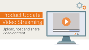 Product update: Video streaming. Upload, host and share video content.