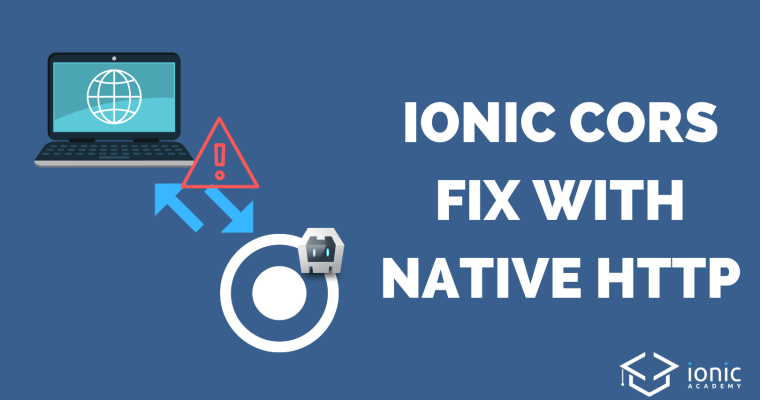 How to Fix CORS Issues with Native HTTP Calls [v4] - Ionic