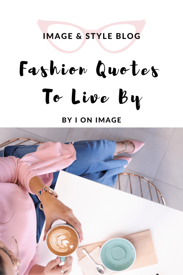 15 fashion quotes to live by selected by personal stylist Jenni at I on Image
