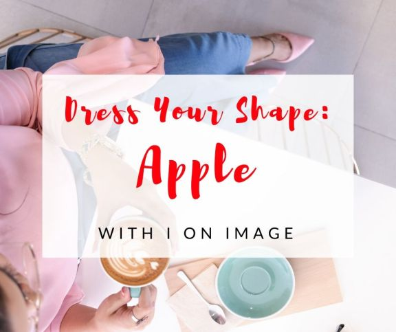 Personal style Advice for APPLE body shape