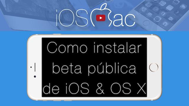 Cómo instalar las betas públicas de iOS y OS X