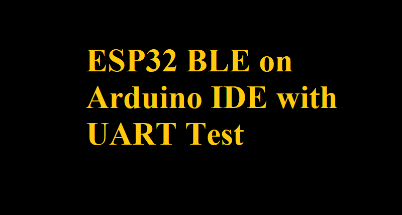 ESP32 BLE on Arduino IDE with UART Test