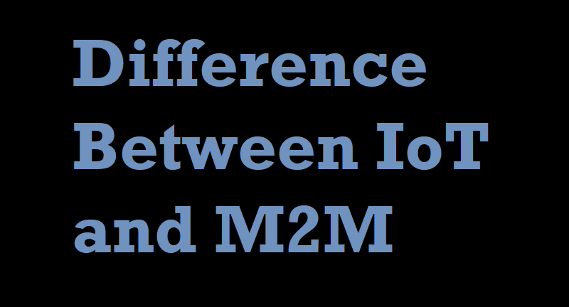 Difference between IoT and M2M