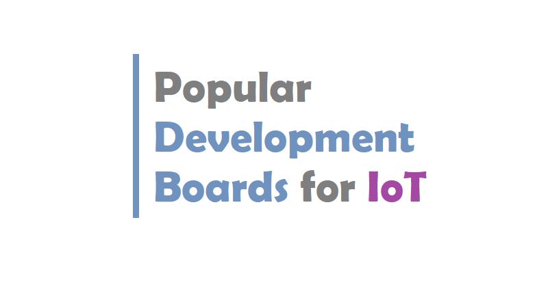 Popular Development Boards for IoT