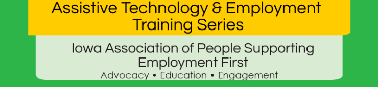Assistive Technology and Employment Training Series. Iowa APSE. Advocacy, Education, Engagement.