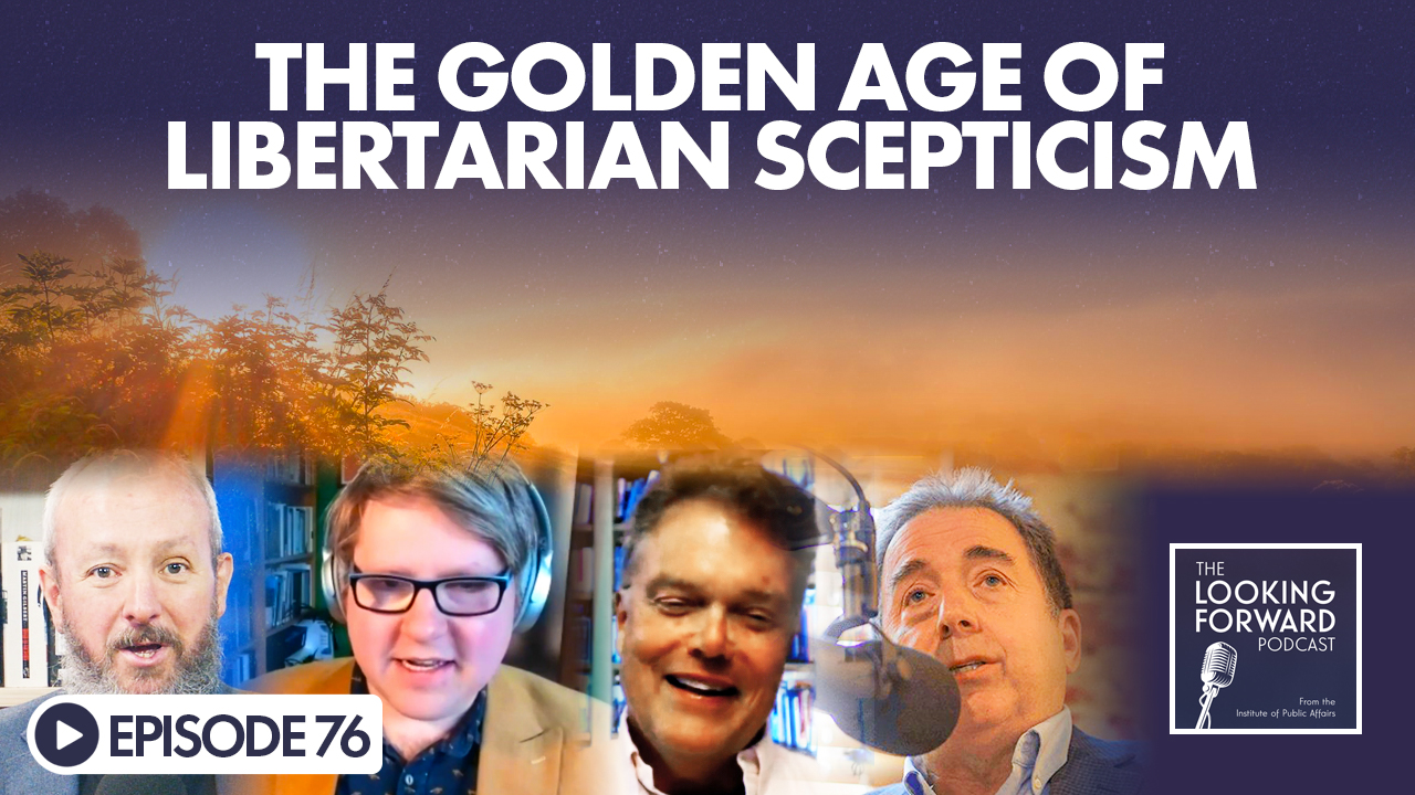 Looking Forward Episode 76: The Golden Age of Libertarian Scepticism