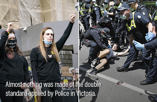 Almost nothing was made of the double standard applied by Police in Victoria.