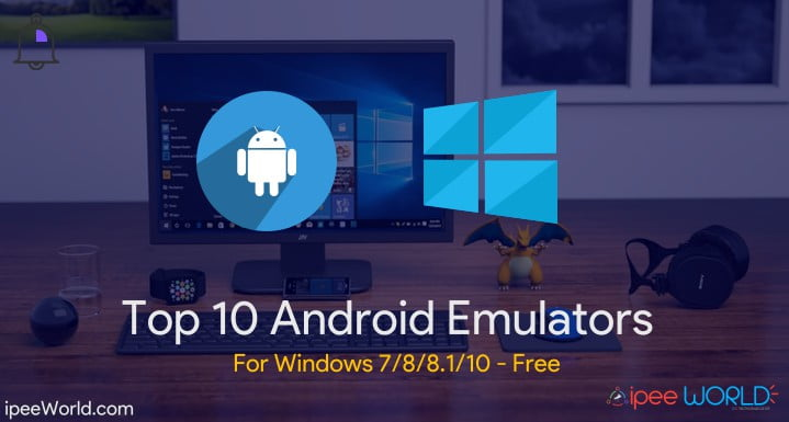 Top 10 Android Emulators For Windows 10/8.1/8/7 - Free
