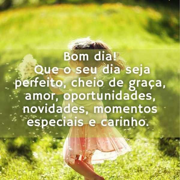 Desejo um dia perfeito, cheio de momentos especiais, de amor, graças, carinho e felicidades